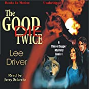 The Good Die Twice: A Chase Dagger Mystery, Book 1 | Lee Driver