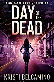 Day of the Dead (Gia Santella Crime Thrillers Book 7) by [Belcamino, Kristi]