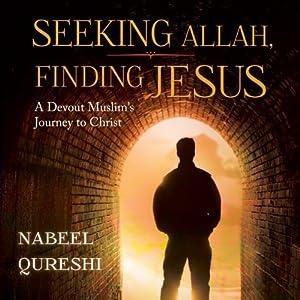 Seeking Allah, Finding Jesus: A Devout Muslim Encounters Christianity Hörbuch von Nabeel Qureshi Gesprochen von: Nabeel Qureshi