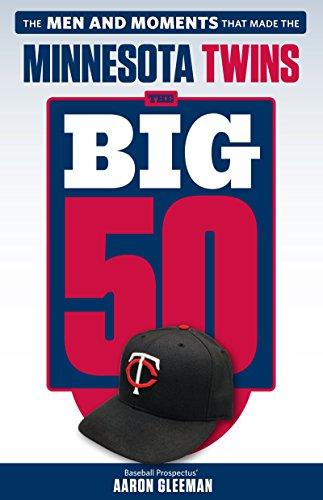 The Big 50: Minnesota Twins: The Men and Moments that Made the Minnesota Twins por Aaron Gleeman
