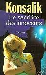Le sacrifice des innocents par Heinz G. (Heinz Günther) Konsalik