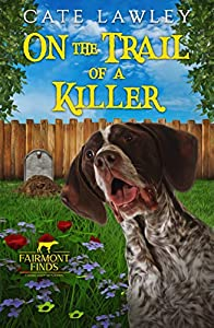 On the Trail of a Killer (Fairmont Finds Canine Cozy Mysteries Book 1)