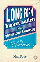Long Form Improvisation and American Comedy: The Harold