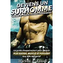 Deviens un Surhomme: le guide d'entraînement pour devenir plus rapide, musclé et puissant que 99% des gens: Volume 01 - Force & Conditionnement (French Edition)