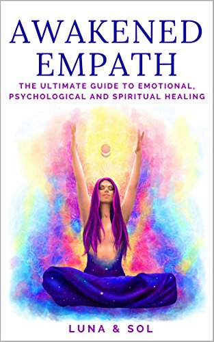Awakened Empath: The Ultimate Guide to Emotional, Psychological and  Spiritual Healing