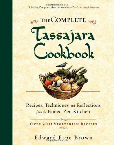 The Complete Tassajara Cookbook: Recipes, Techniques, and Reflections from the Famed Zen Kitchen by Edward Espe Brown