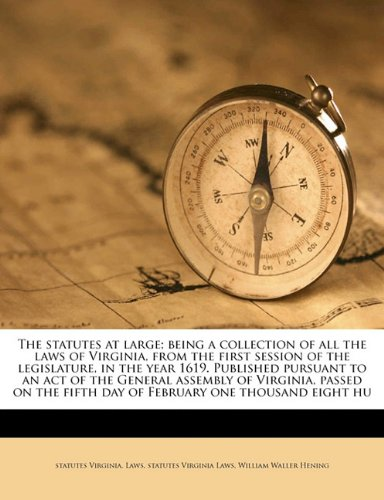 Download The statutes at large; being a collection of all the laws of Virginia, from the first session of the legislature, in the year 1619. Published pursuant ... fifth day of February one thousand eight hu PDF