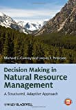 Decision Making in Natural Resource Management, Michael J. Conroy and James T. Peterson, 0470671750