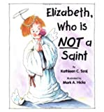 img - for [ Elizabeth, Who is Not a Saint [ ELIZABETH, WHO IS NOT A SAINT ] By Szaj, Kathleen C ( Author )Jun-01-1997 Paperback book / textbook / text book