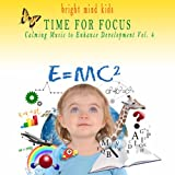 Time for Focus: Calming Music to Enhance Development (Bright Mind Kids), Vol. 4