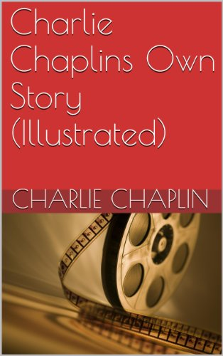 Charlie Chaplins Own Story (Illustrated)