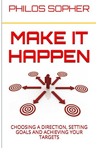 Make it Happen: Choosing a Direction, Setting Goals and Achieving Your Targets