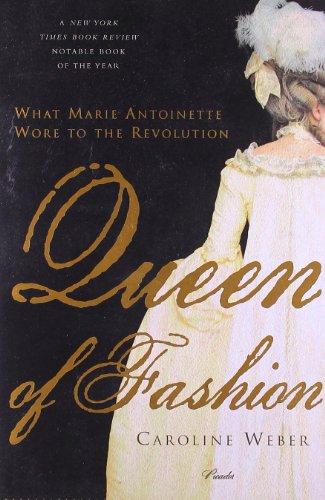 Queen of Fashion: What Marie Antoinette Wore to the Revolution from Weber, Caroline