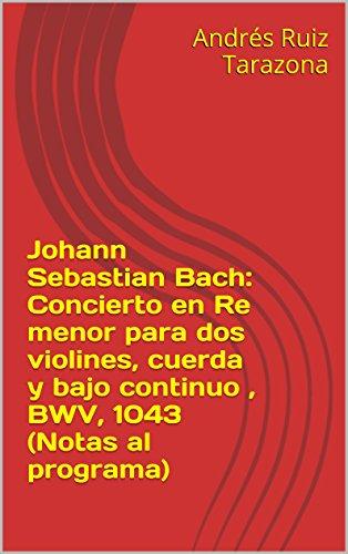 Descargar Libro Johann Sebastian Bach: Concierto En Re Menor Para Dos Violines, Cuerda Y Bajo Continuo , Bwv, 1043 Andrés Ruiz Tarazona