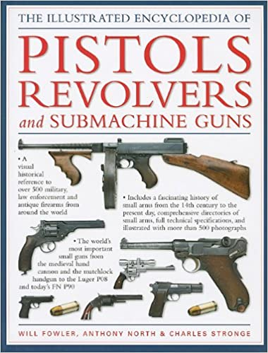 The Illustrated Encyclopedia of Pistols Revolvers and