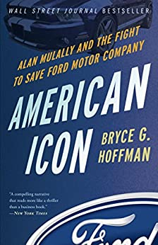 American Icon: Alan Mulally and the Fight to Save Ford Motor Company by [Hoffman, Bryce G.]