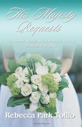 His Majesty Requests: The Prophetic Significance of the Jewish Wedding for the Bride of Christ pdf