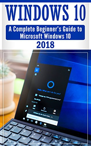 Windows 10: Complete Beginners Guide To Microsoft WINDOWS 10 (2018 windows tips and tricks Book 1)