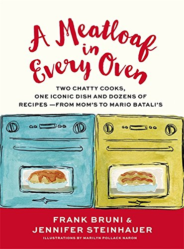 A Meatloaf In Every Oven  Two Chatty Cooks  One Iconic Dish And Dozens Of Recipes   From Moms To Mario Batalis