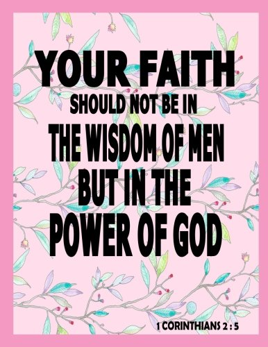 Read Online Your Faith Should Not Be In The Wisdom Of Men But In the Power of God (Volume 17) pdf