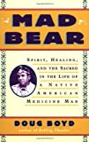 img - for Mad Bear: Spirit, Healing, and the Sacred in the Life of a Native American Medicine Man book / textbook / text book