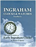 Ingraham Clocks and Watches, Tran Duy Ly and Thomas J. Spittler, 0930163834