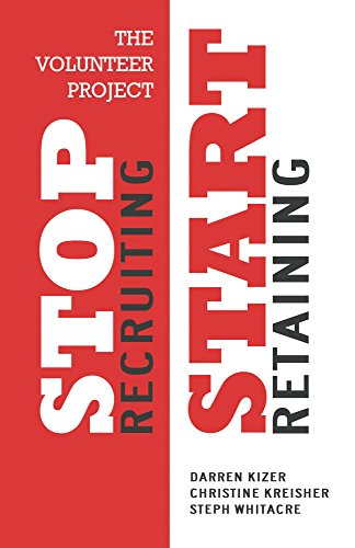 The Volunteer Project: Stop Recruiting. Start Retaining. by [Kizer, Darren, Kreisher, Christine, Whitacre, Steph]