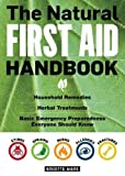 img - for The Natural First Aid Handbook: Household Remedies, Herbal Treatments, and Basic Emergency Preparedness Everyone Should Know book / textbook / text book