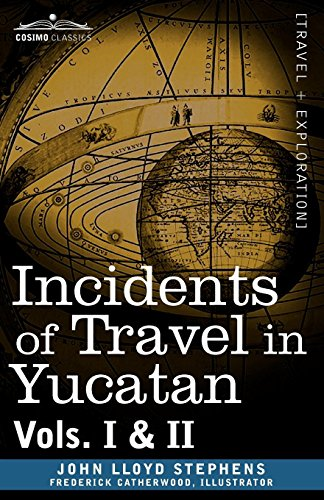 Incidents of Travel in Yucatan, Vols. I and II (Cosimo Classics)