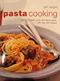 Pasta Cooking; How to Choose, Cook and Serve Pasta, with Over 350 Recipes