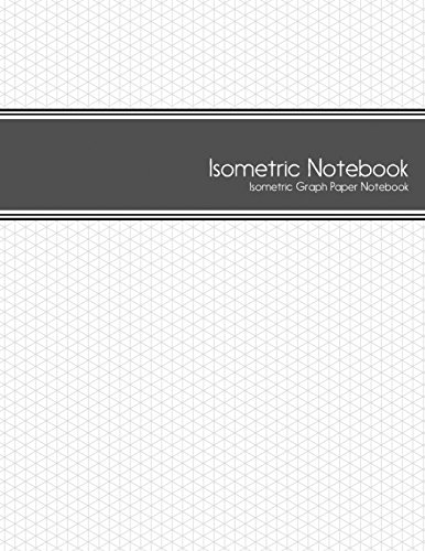 Pdf Reference Isometric Notebook: Isometric Graph Paper Notebook: (1/4 Inch Equilateral Triangle | 125 Pages | 8.5 x 11 )