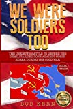 We Were Soldiers Too: The Unknown Battle to Defend the Demilitarized Zone Against North Korea During the Cold War (Volume 3)