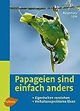 Papageien sind einfach anders: Eigenheiten verstehen und Verhaltensprobleme lösen (Heimtiere)