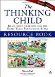 The Thinking Child Resource Book : Brain-Based Learning for the Early Years Foundation Stage, Call, Nicola, 1855397412