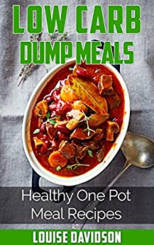 Low Carb  Dump Meals: Healthy One Pot  Meal Recipes by [Davidson, Louise]