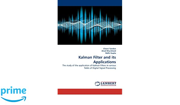 Kalman Filter and its Applications: The study of the