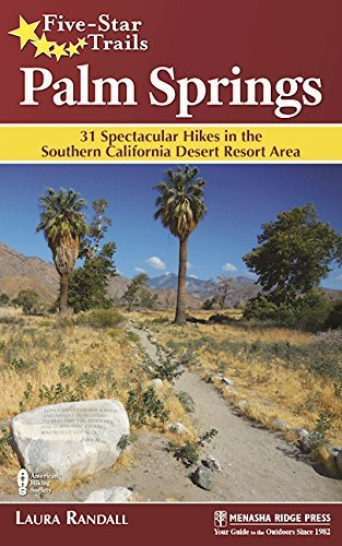 Five-Star Trails: Palm Springs: 31 Spectacular Hikes in the Southern California Desert Resort Area by Laura Randall - Springs In Palm Malls Shopping