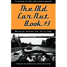 "The Old Car Nut Book #3: ""A century of road trips across America"" (Volume 3)"
