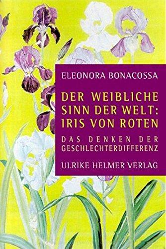 Der weibliche Sinn in der Welt: Iris von Roten. Neue Aspekte aus Sicht der Geschlechterdifferenz.