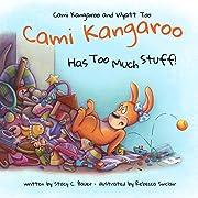 Cami Kangaroo Has Too Much Stuff (Cami Kangaroo and Wyatt Too Book 2)
