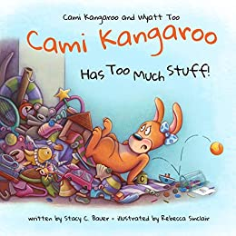 Cami Kangaroo Has Too Much Stuff (Cami Kangaroo and Wyatt Too Book 2) by [Bauer, Stacy C]