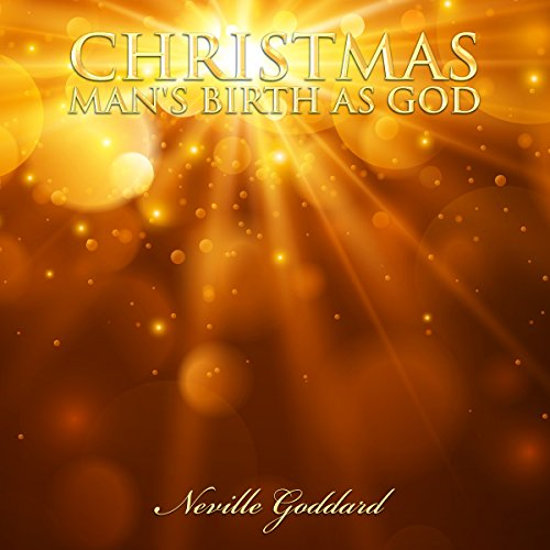 Christmas - Man's Birth as God: Neville Goddard Lectures