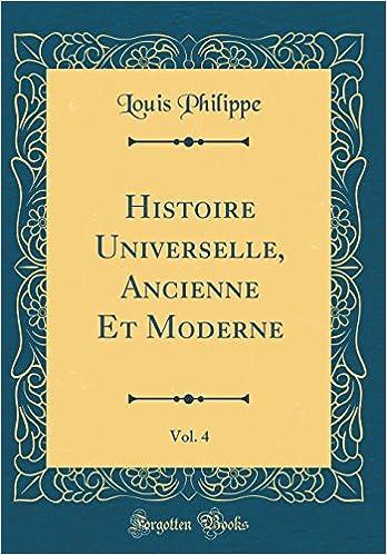 Histoire Universelle Ancienne Et Moderne Vol 4 Classic Reprint