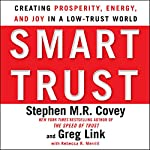 Smart Trust: Creating Prosperity, Energy, and Joy in a Low-Trust World | Stephen M. R. Covey,Greg Link,Rebecca R. Merrill