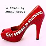 Say Goodbye to Hollywood | Jenny Trout