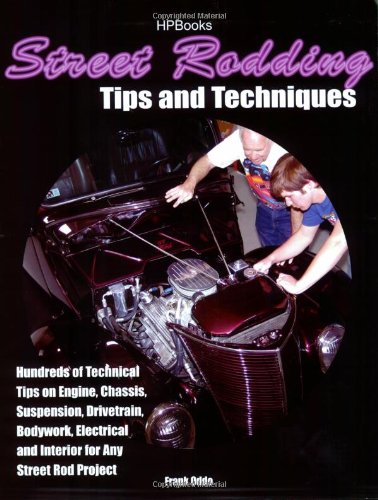 (Street Rodding Tips and TechniquesHP1515: Hundreds of Technical Tips on Engine, Chassis, Suspension, Drivetrain,Bodywork, Electrical and Interior for Any Street Rod Project)