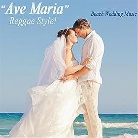 Amazon Ave Maria Reggae Style Beach Wedding Music MP3 Downloads