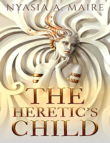 The Heretic's Child by [Nyasia A. Maire]