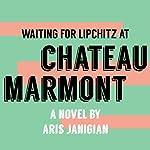 Waiting for Lipchitz at Chateau Marmont: A Novel | Aris Janigian