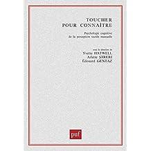 Toucher pour connaître: Psychologie cognitive de la perception tactile manuelle (Psychologie et sciences de la pensée) (French Edition)